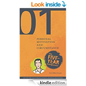 Guide 01: Personal Motivation and Circumstance (The Five-Year Entrepreneur Series)