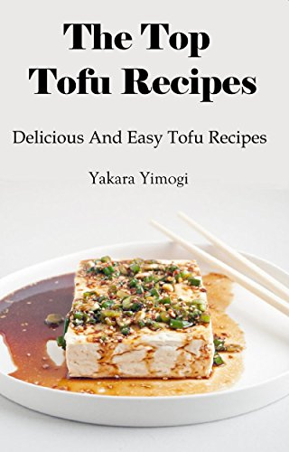 Tofu Recipes: Delicious & Easy Tofu Recipes (Tofu Cookbook) by Yakara Yamogi