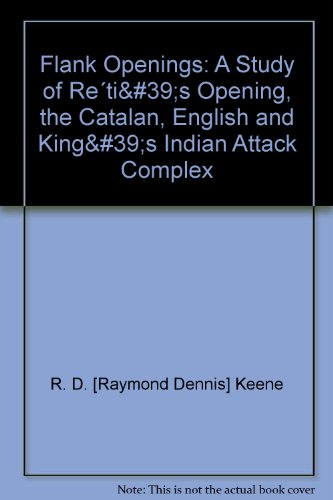 Flank Openings: A Study of Re´ti's Opening, the Catalan, English and King's Indian Attack Complex (Ti 39 compare prices)