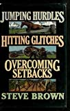 Jumping Hurdles, Hitting Glitches, Overcoming Setbacks (0891097023) by Brown, Stephen W.