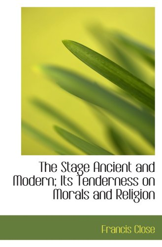 The Stage Ancient and Modern; Its Tenderness on Morals and Religion