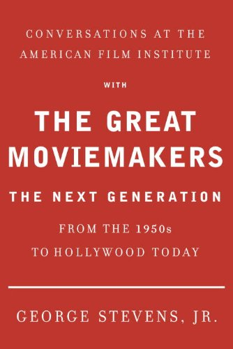Conversations at the American Film Institute with the Great Moviemakers: The Next Generation
