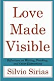 img - for Love Made Visible: Reflections on Writing, Teaching, and Other Distractions book / textbook / text book