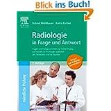 Radiologie in Frage und Antwort: Fragen und Fallgeschichten zur Vorbereitung auf Mündliche Prüfungen Während des...