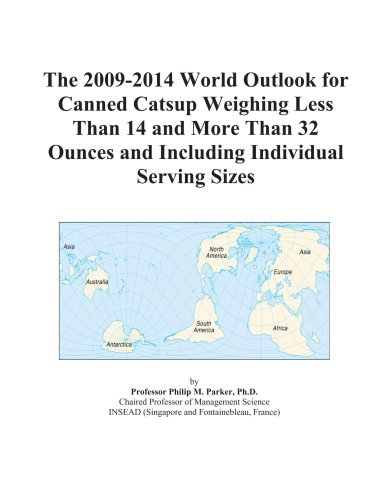 The 2009-2014 World Outlook for Canned Catsup Weighing Less Than 14 and More Than 32 Ounces and Including Individual Serving Sizes