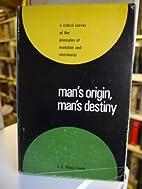 Man's origin, man's destiny by A. E.…