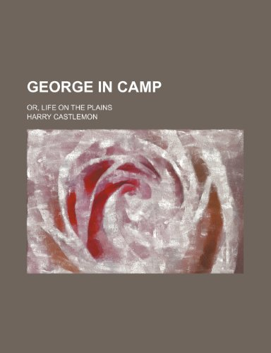 George in camp; or, Life on the plains