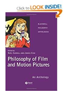 Philosophy of Film and Motion Pictures: An Anthology No?l Carroll and Jinhee Choi