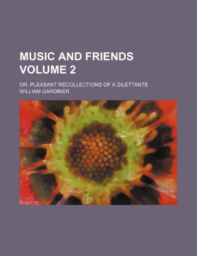 Music and friends Volume 2 ; or, Pleasant recollections of a dilettante PDF