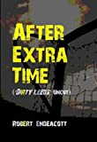 Robert Endeacott After Extra Time: Dirty Leeds (Uncut)