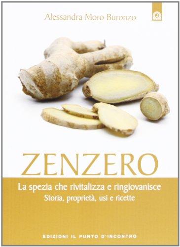 Zenzero La spezia miracolosa che rivitalizza e ringiovanisce l'organismo Storia proprietà usi e ricette PDF