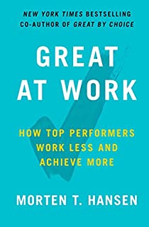 Book Cover: Great at Work: How Top Performers Work Less and Achieve More