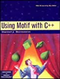 Using Motif with C++ (SIGS: Advances in Object Technology)