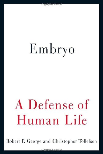 Amazon.com: Embryo: A Defense of Human Life (9780385522823): Robert P. George, Christopher Tollefsen: Books