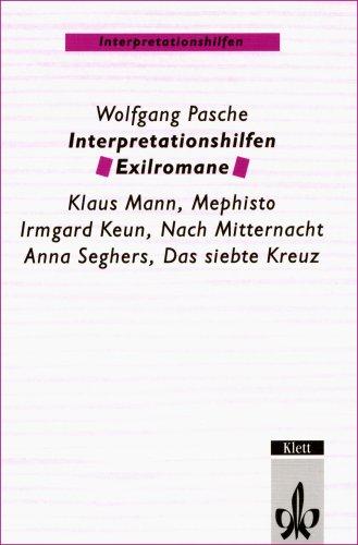 Interpretationshilfen Exilromane. Klaus Mann, Mephisto - Irmgard Keun, Nach Mitternacht - Anna Seghers, Das siebte Kreuz