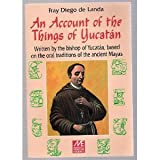 img - for An Account of the Things of Yucatan: Written By the Bishop of Yucatan, Based on the Oral Traditions of the Ancient Mayas book / textbook / text book