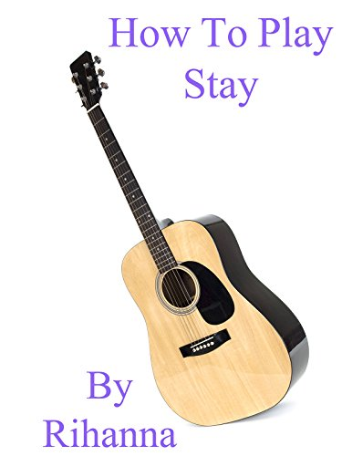How To Play Stay By Rihanna - Guitar Tabs