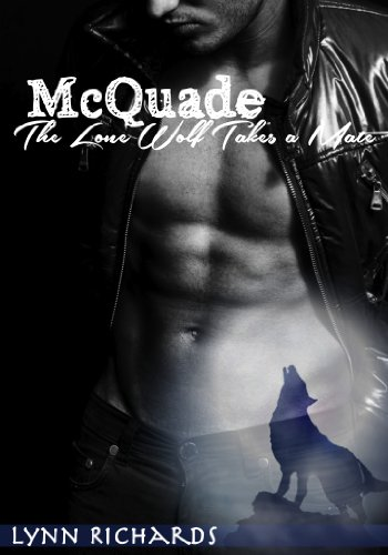 McQuade: The Lone Wolf Takes A Mate (Paranormal BBW Shape Shifter Romance) by Lynn Richards