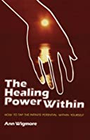 Healing Power Within: How to Tap the Infinite Potential Within Yourself