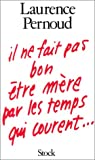 Il ne fait pas bon etre mere par les temps qui courent-- (French Edition) (223401493X) by Pernoud, Laurence