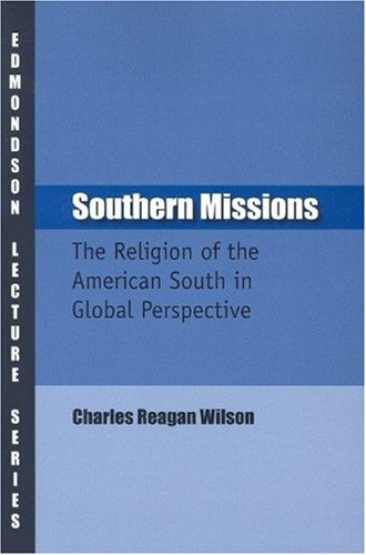 Southern Missions: The Religion of the American South in Global Perspective (Charles Edmondson Historical Lectures)