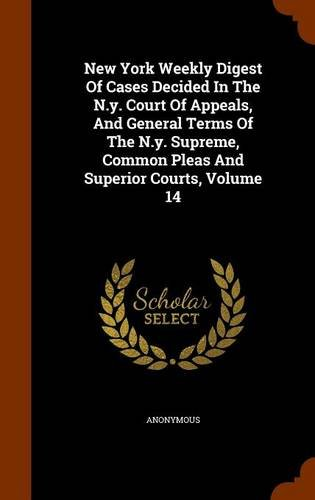 New York Weekly Digest Of Cases Decided In The N.y. Court Of Appeals, And General Terms Of The N.y. Supreme, Common Pleas And Superior Courts, Volume 14