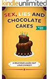 Sex, Lies and Chocolate Cakes: A Delicious Laugh Out Loud Comedy (English Edition)