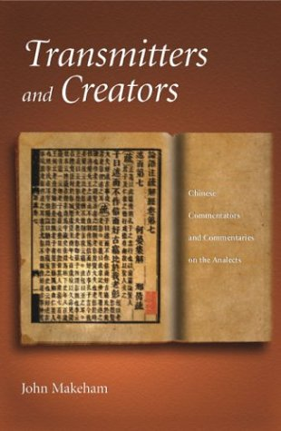 Transmitters and Creators: Chinese Commentators and Commentaries on the Analects (Harvard East Asian Monographs)