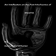 An Intellection on the Post Mechanics of Death Audiobook by Gordon McWhorter Narrated by Gordon McWhorter