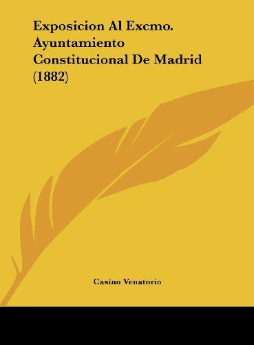 Exposicion Al Excmo. Ayuntamiento Constitucional de Madrid (1882)