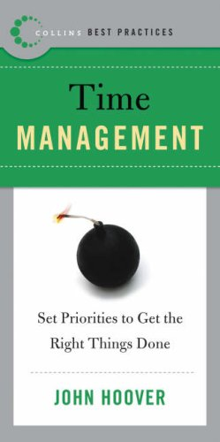 Best Practices: Time Management: Set Priorities to Get the Right Things Done