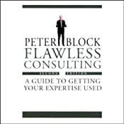 Flawless Consulting: A Guide to Getting Your Expertise Used | [Peter Block]