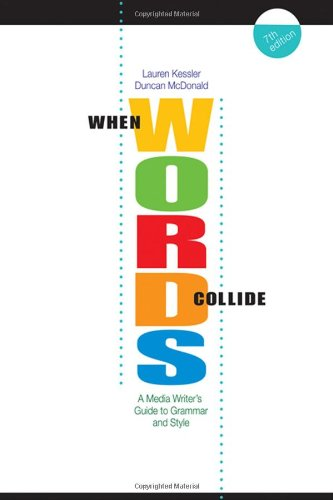 When Words Collide: A Media Writer's Guide to Grammar and...