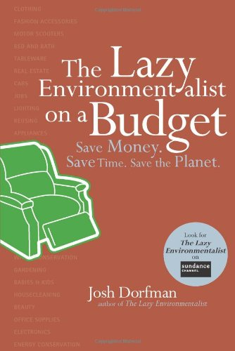 The Lazy Environmentalist On A Budget: Save Time. Save Money. Save The Planet.