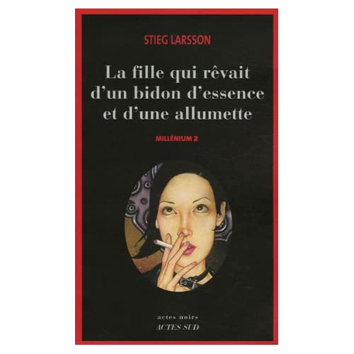 Stieg Larsson - Millenium 2 - La fille qui rêvait d'un bidon d'essence et d'une allumette
