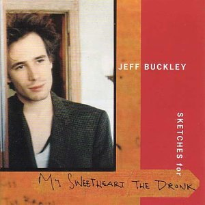 Jeff Buckley - Sketches for My Sweetheart the Drunk [Australian Bonus Track] Disc 2 - Zortam Music