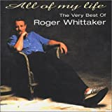 All Of My Life: The Very Best Of Roger Whittaker Roger Whittaker