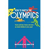 How to Watch the Olympics: Scores and laws, heroes and zeros - an instant initiation to every sportby David Goldblatt