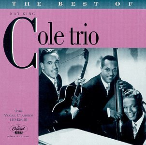 Nat King Cole - The Best of the Nat King Cole Trio: The Vocal Classics, Vol. 1 (1942-1946) - Zortam Music