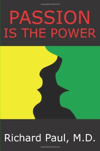 Passion Is The Power by Richard Paul M.D. (2010-08-17)