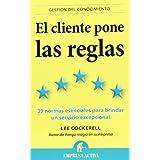 El cliente pone las reglas: Las 39 normas esenciales para brindar un servicio excepcional (Gestión del conocimiento...
