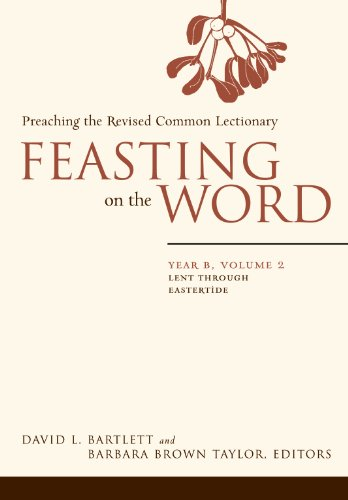 Feasting on the Word: Year B, Volume 2, Lent through Eastertide: Preaching the Revised Common Lectionary (Feasting on the Word: Year B volume)