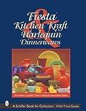 Fiesta, Harlequin & Kitchen Kraft Tablewares: The Homer Laughlin China Collectors Association Guide