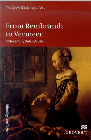 From Rembrandt to Vermeer: 17th-Century Dutch Artists (Grove Dictionary of Art)