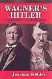 Wagner's Hitler: The Prophet and His Disciple (0745627102) by Kohler, Joachim
