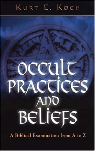 Occult Practices and Beliefs: A Biblical Examination from A to Z [Koch, Kurt E.] (Tapa Blanda)