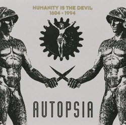 Humanity Is The Devil 1604-1994 by Autopsia