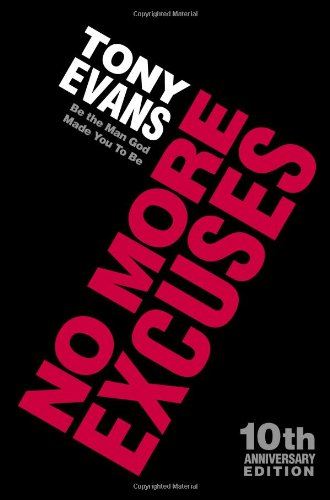 No More Excuses (10th Anniversary Edition): Be the Man God Made You To Be