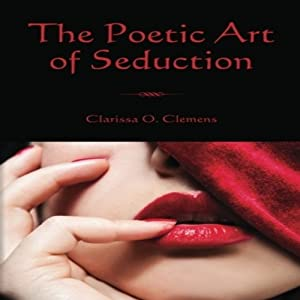 The Poetic Art of Seduction | [Clarissa O. Clemens]
