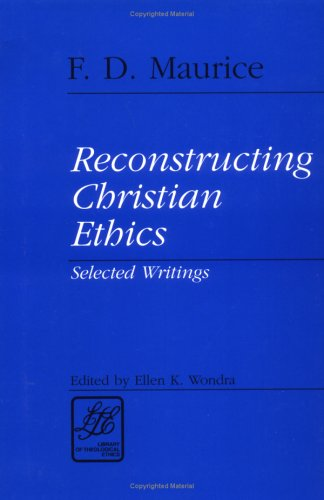 RECONSTRUCTING CHRISTIAN ETHICS (Library of Theological Ethics), F D MAURICE